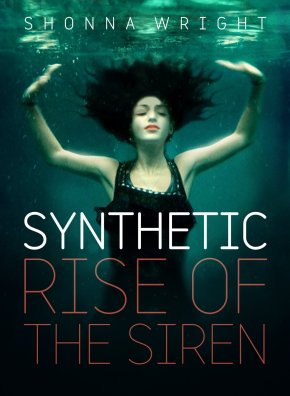 Synthetic: Rise of the Siren by Shonna Wright