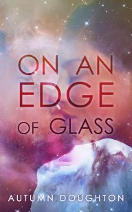 On an Edge of Glass by Autumn Doughton