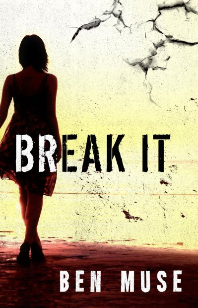 Break It (Caleb McIntyre Series) by Ben Muse