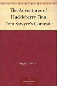 The Adventures of Huckleberry Finn Tom Sawyer's Comrade by Mark Twain