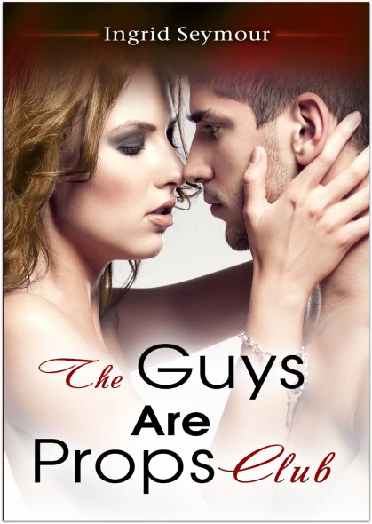 The Guys Are Props Club by Ingrid Seymour
