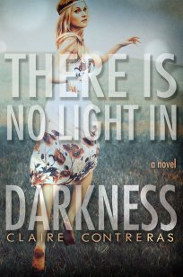 There is No Light in Darkness by Claire Contreras