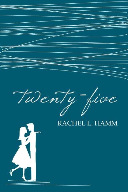 Twenty-Five by Rachel L. Hamm